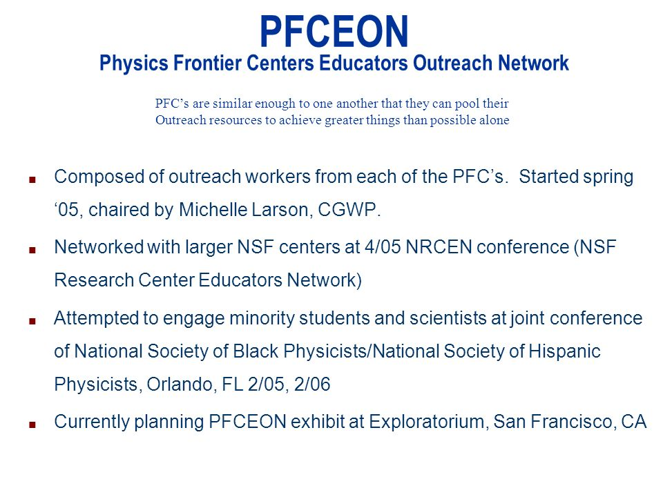 PFCEON Physics Frontier Centers Educators Outreach Network n Composed of outreach workers from each of the PFCs.