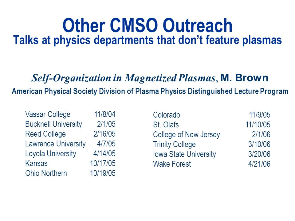 Other CMSO Outreach Talks at physics departments that dont feature plasmas Self-Organization in Magnetized Plasmas, M.