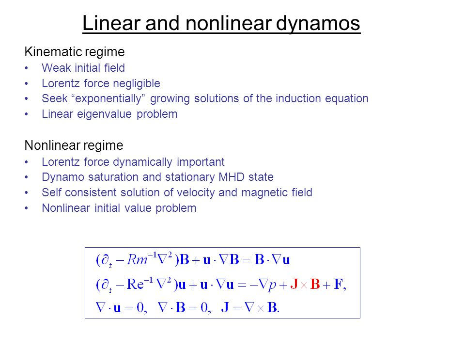 Linear and nonlinear dynamos Kinematic regime Weak initial field Lorentz force negligible Seek exponentially growing solutions of the induction equati