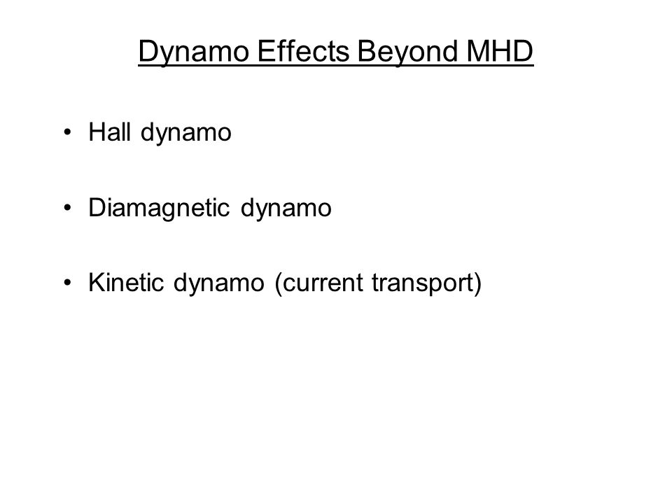 Dynamo Effects Beyond MHD Hall dynamo Diamagnetic dynamo Kinetic dynamo (current transport)