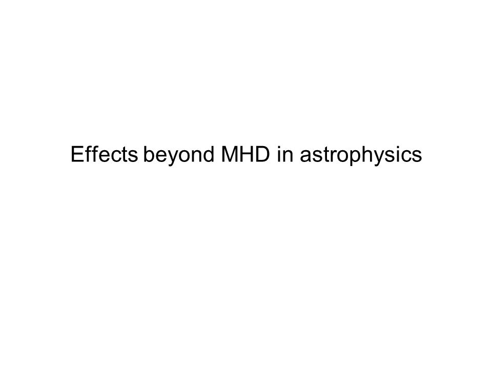Effects beyond MHD in astrophysics