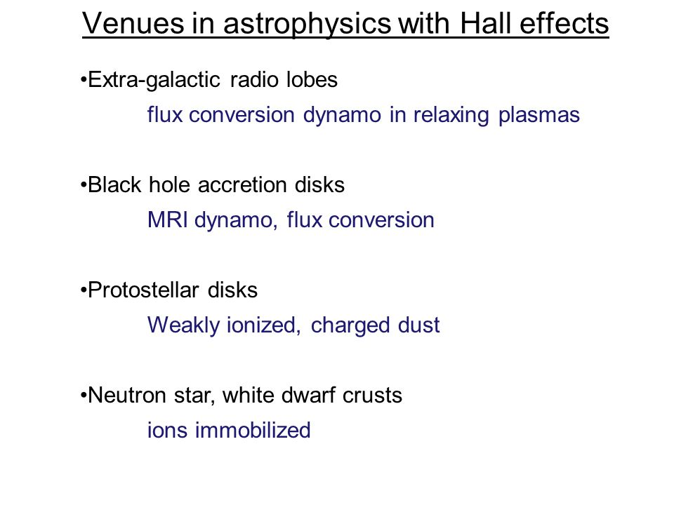 Venues in astrophysics with Hall effects Extra-galactic radio lobes flux conversion dynamo in relaxing plasmas Black hole accretion disks MRI dynamo,