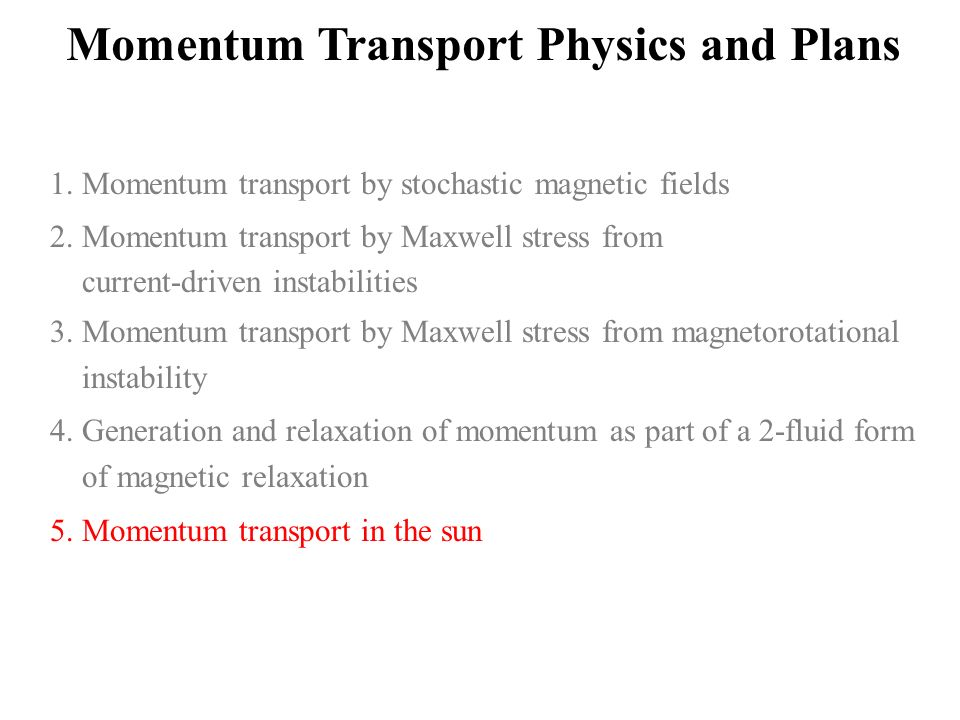 Momentum Transport Physics and Plans 1. Momentum transport by stochastic magnetic fields 2.