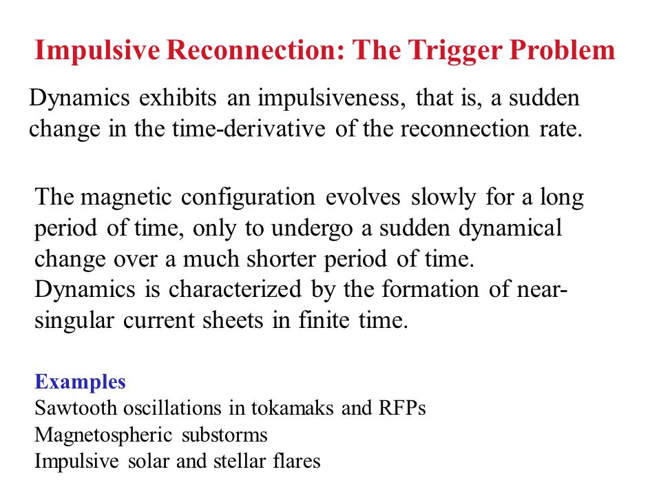 Impulsive Reconnection: The Trigger Problem Dynamics exhibits an impulsiveness, that is, a sudden change in the time-derivative of the reconnection ra