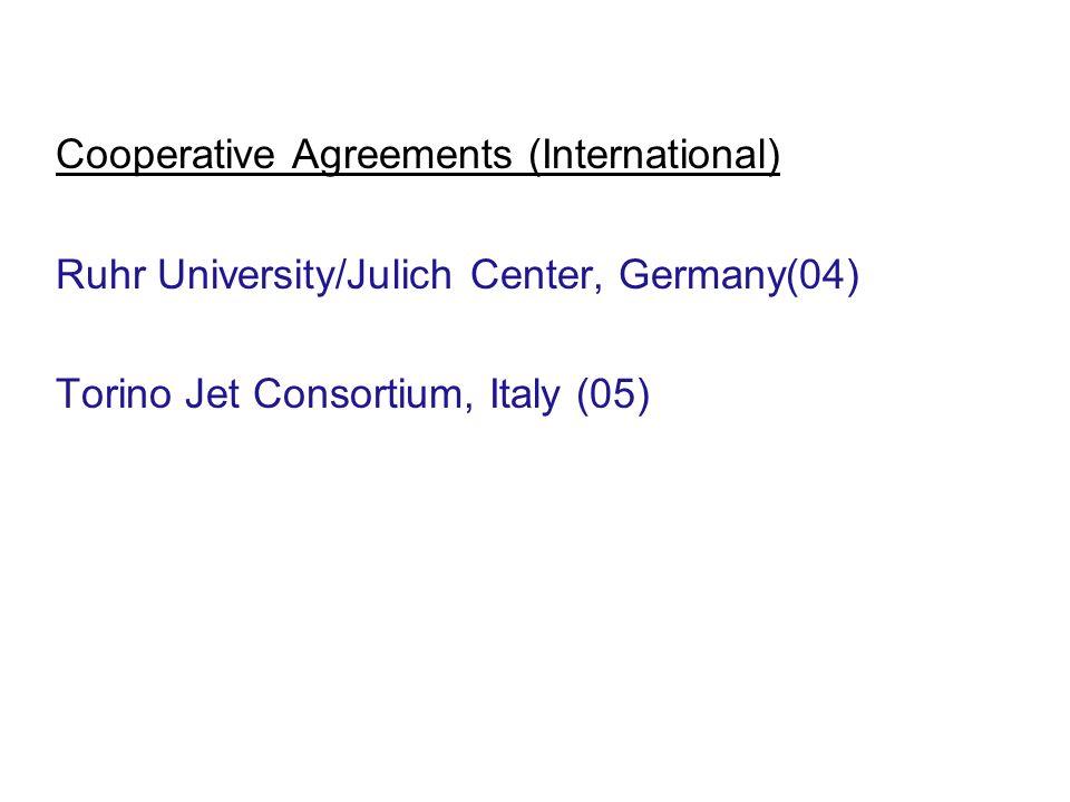 Cooperative Agreements (International) Ruhr University/Julich Center, Germany(04) Torino Jet Consortium, Italy (05)