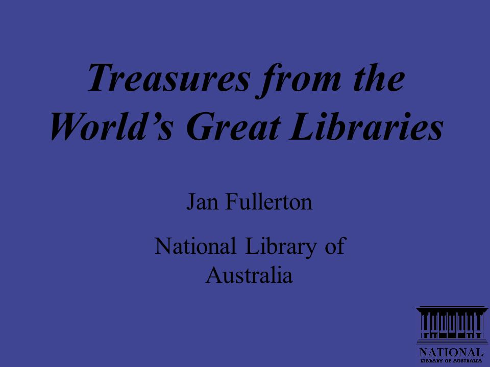 Jan Fullerton National Library of Australia Treasures from the Worlds Great Libraries