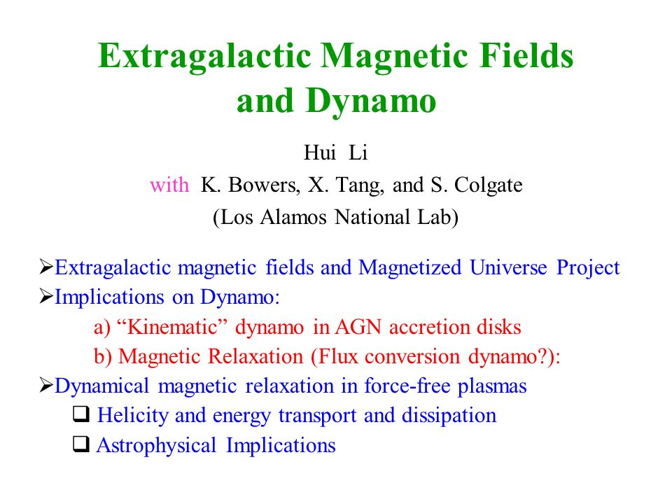Extragalactic Magnetic Fields and Dynamo Hui Li with K.
