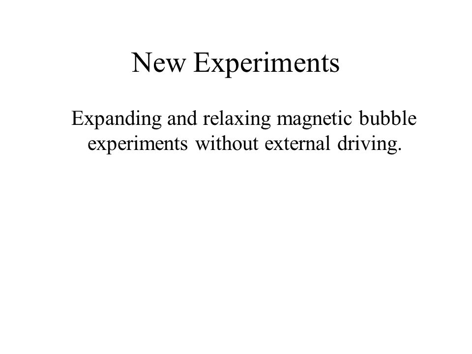 New Experiments Expanding and relaxing magnetic bubble experiments without external driving.