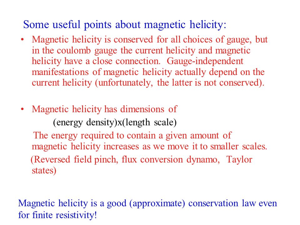 Some useful points about magnetic helicity: Magnetic helicity is conserved for all choices of gauge, but in the coulomb gauge the current helicity and