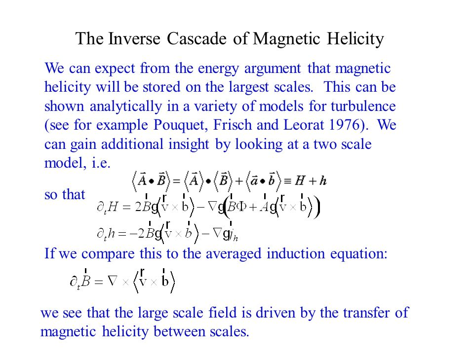 The Inverse Cascade of Magnetic Helicity If we compare this to the averaged induction equation: We can expect from the energy argument that magnetic h