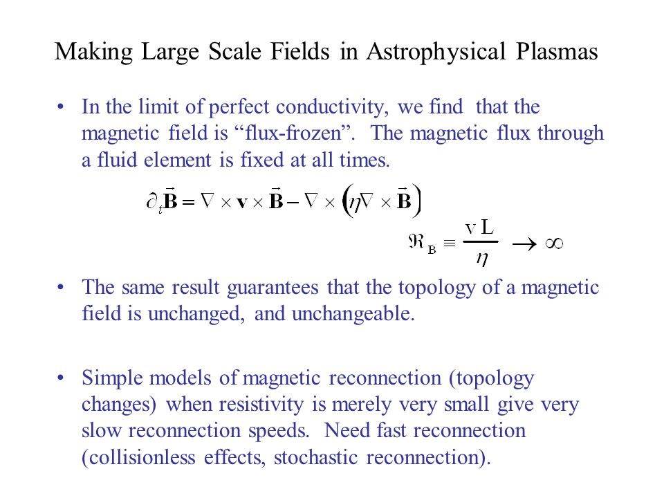 Making Large Scale Fields in Astrophysical Plasmas In the limit of perfect conductivity, we find that the magnetic field is flux-frozen. The magnetic