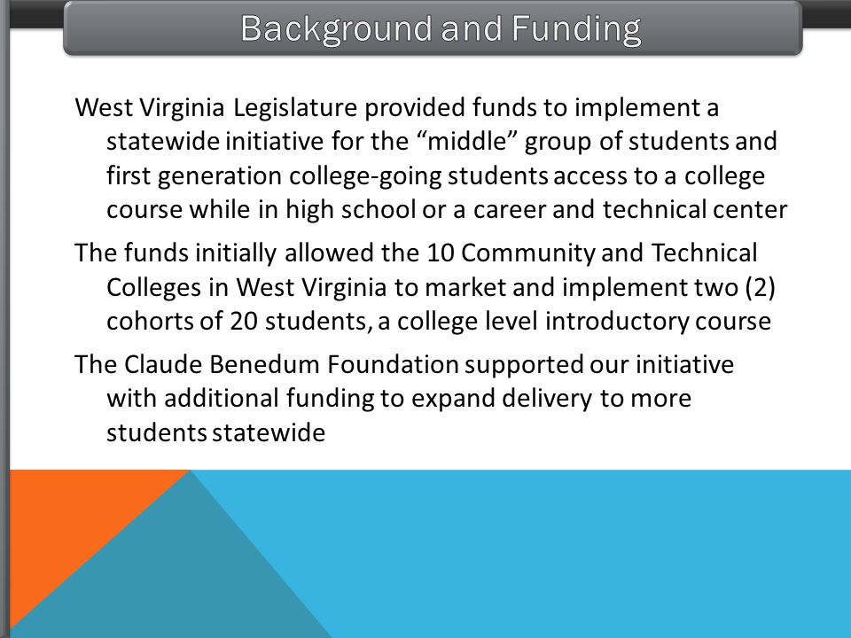 West Virginia Legislature provided funds to implement a statewide initiative for the middle group of students and first generation college-going stude