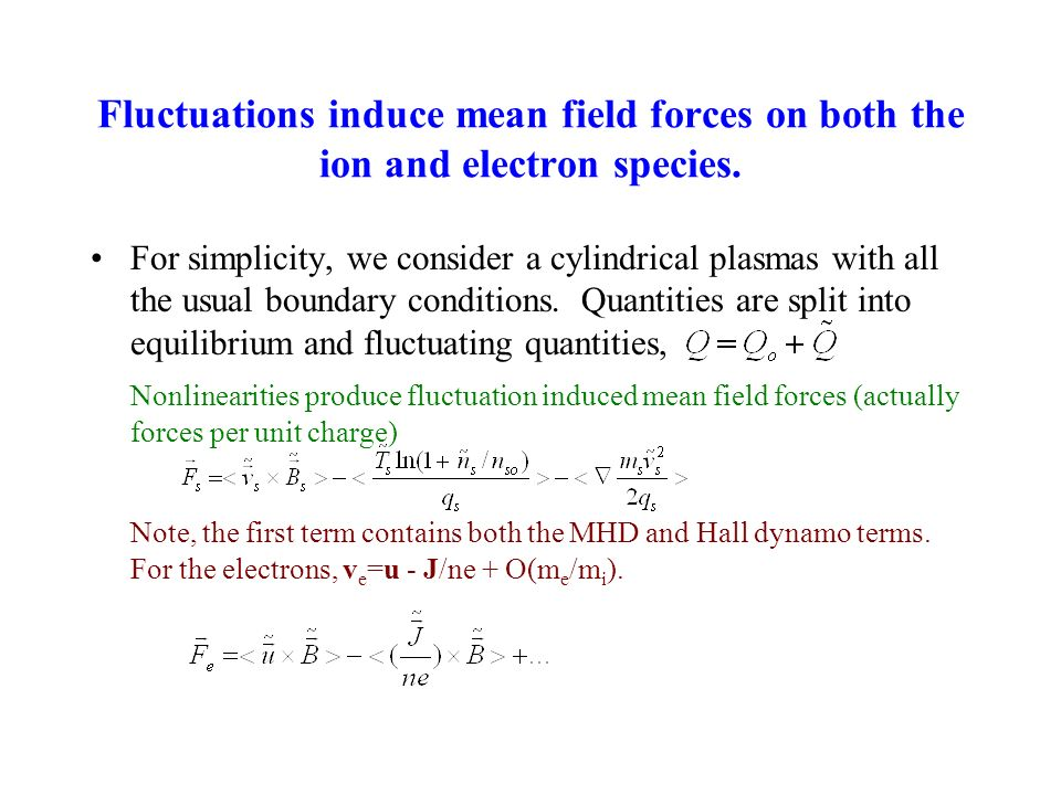 Fluctuations induce mean field forces on both the ion and electron species. For simplicity, we consider a cylindrical plasmas with all the usual bound