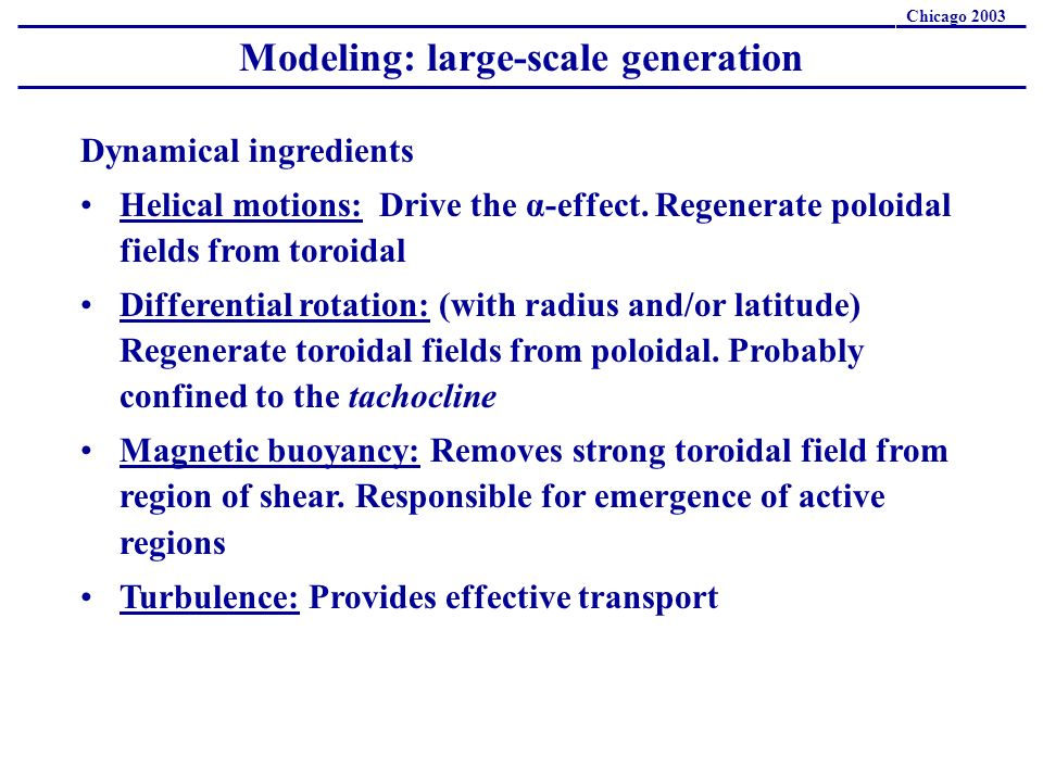 Modeling: large-scale generation Chicago 2003 Dynamical ingredients Helical motions: Drive the α-effect.