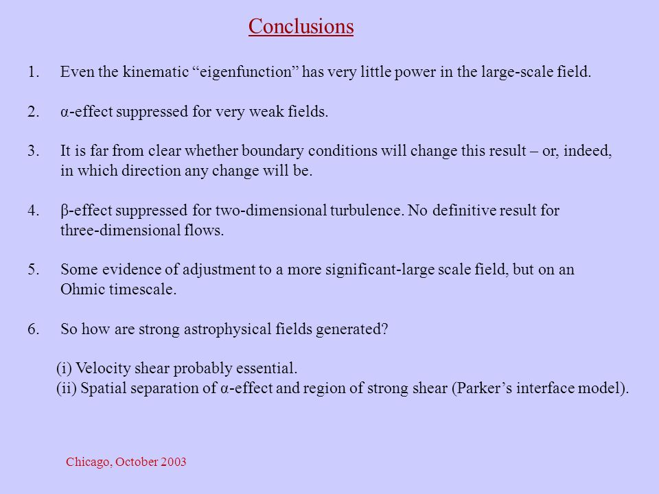 Chicago, October 2003 Conclusions 1.Even the kinematic eigenfunction has very little power in the large-scale field.