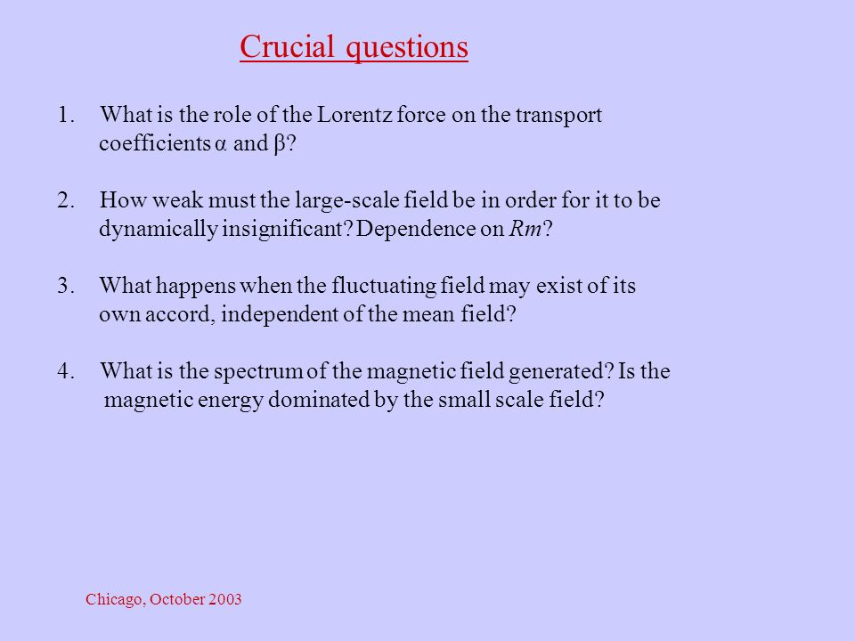 Chicago, October 2003 Crucial questions 1.What is the role of the Lorentz force on the transport coefficients α and β.