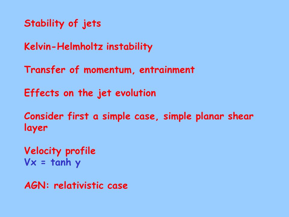 Stability of jets Kelvin-Helmholtz instability Transfer of momentum, entrainment Effects on the jet evolution Consider first a simple case, simple pla