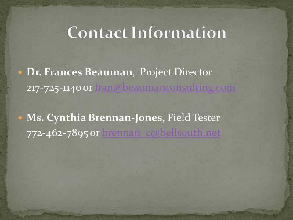 Dr. Frances Beauman, Project Director 217-725-1140 or fran@beaumanconsulting.comfran@beaumanconsulting.com Ms. Cynthia Brennan-Jones, Field Tester 772