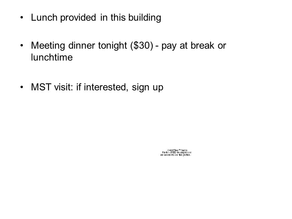 Lunch provided in this building Meeting dinner tonight ($30) - pay at break or lunchtime MST visit: if interested, sign up