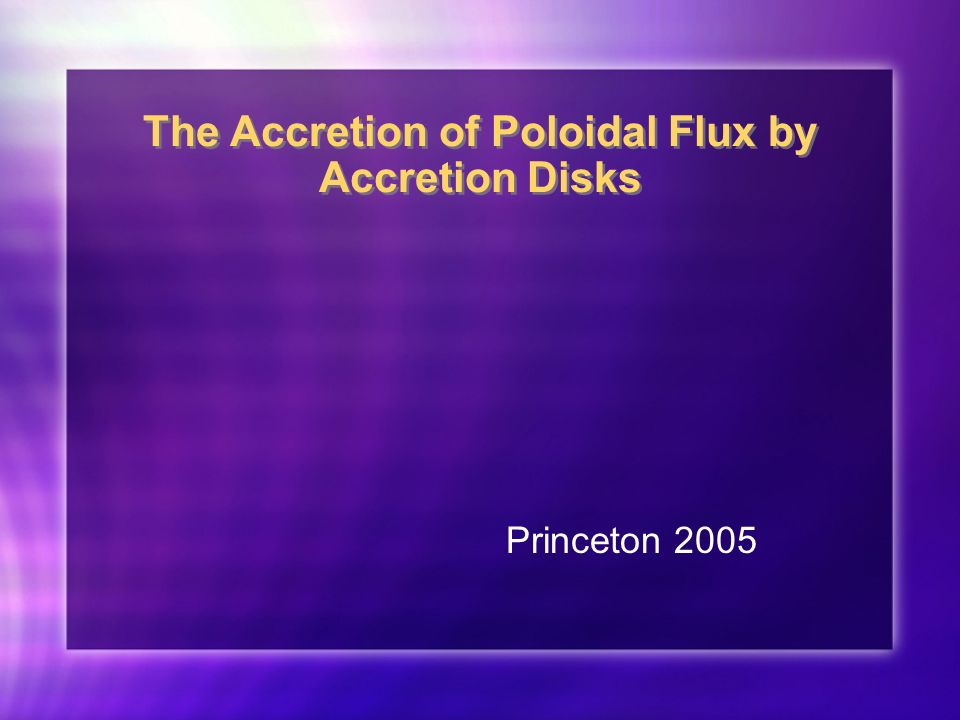 The Accretion of Poloidal Flux by Accretion Disks Princeton 2005