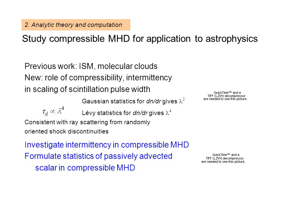 Study compressible MHD for application to astrophysics Previous work: ISM, molecular clouds New: role of compressibility, intermittency in scaling of