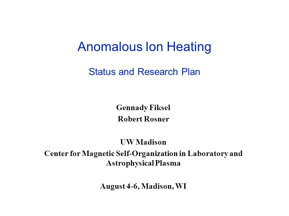 CMSO CMSO Meeting August 4-6 2004 Madison WI Theory plans Ion acceleration by E field - effect of impurities, mirror trapping, stochastic magnetic field, and magnetic islands.
