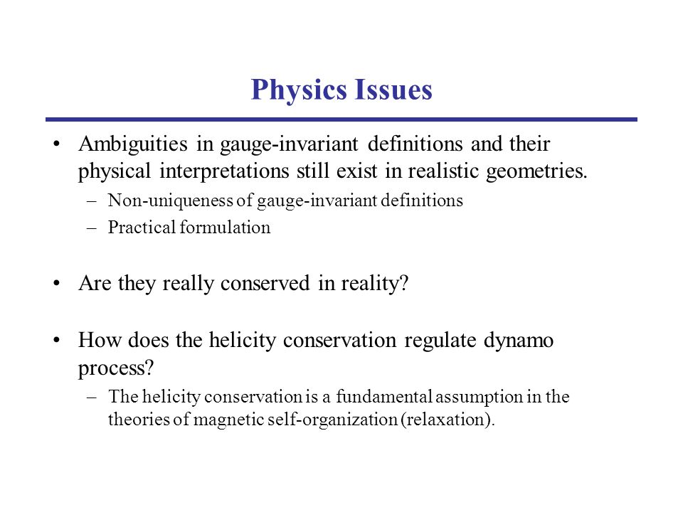 Physics Issues Ambiguities in gauge-invariant definitions and their physical interpretations still exist in realistic geometries.