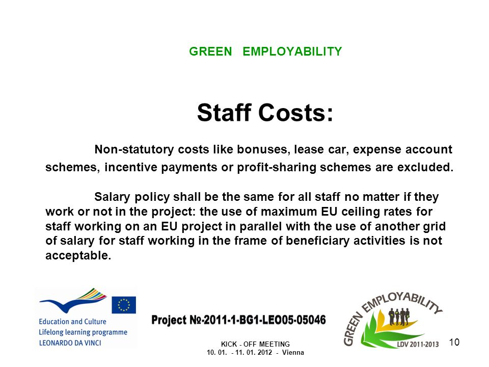 GREEN EMPLOYABILITY Staff Costs: Non-statutory costs like bonuses, lease car, expense account schemes, incentive payments or profit-sharing schemes are excluded.