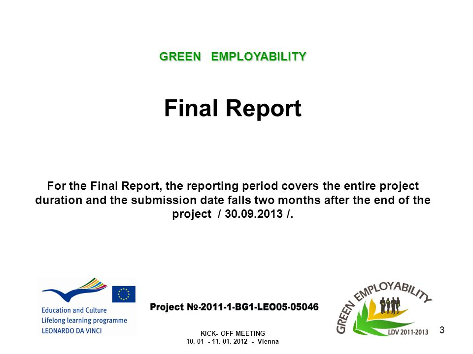 3 GREEN EMPLOYABILITY Final Report For the Final Report, the reporting period covers the entire project duration and the submission date falls two months after the end of the project / 30.09.2013 /.