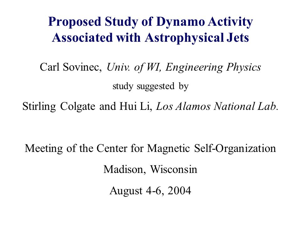 Proposed Study of Dynamo Activity Associated with Astrophysical Jets Carl Sovinec, Univ.