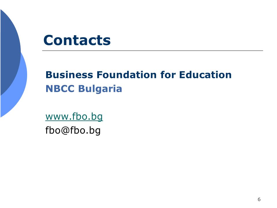 6 Business Foundation for Education NBCC Bulgaria www.fbo.bg fbo@fbo.bg Contacts