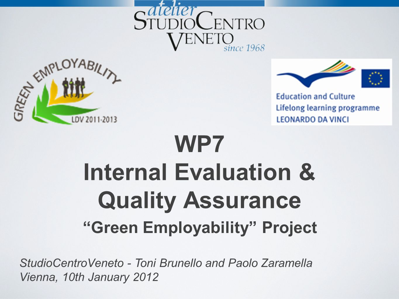 WP7 Internal Evaluation & Quality Assurance Green Employability Project StudioCentroVeneto - Toni Brunello and Paolo Zaramella Vienna, 10th January 2012