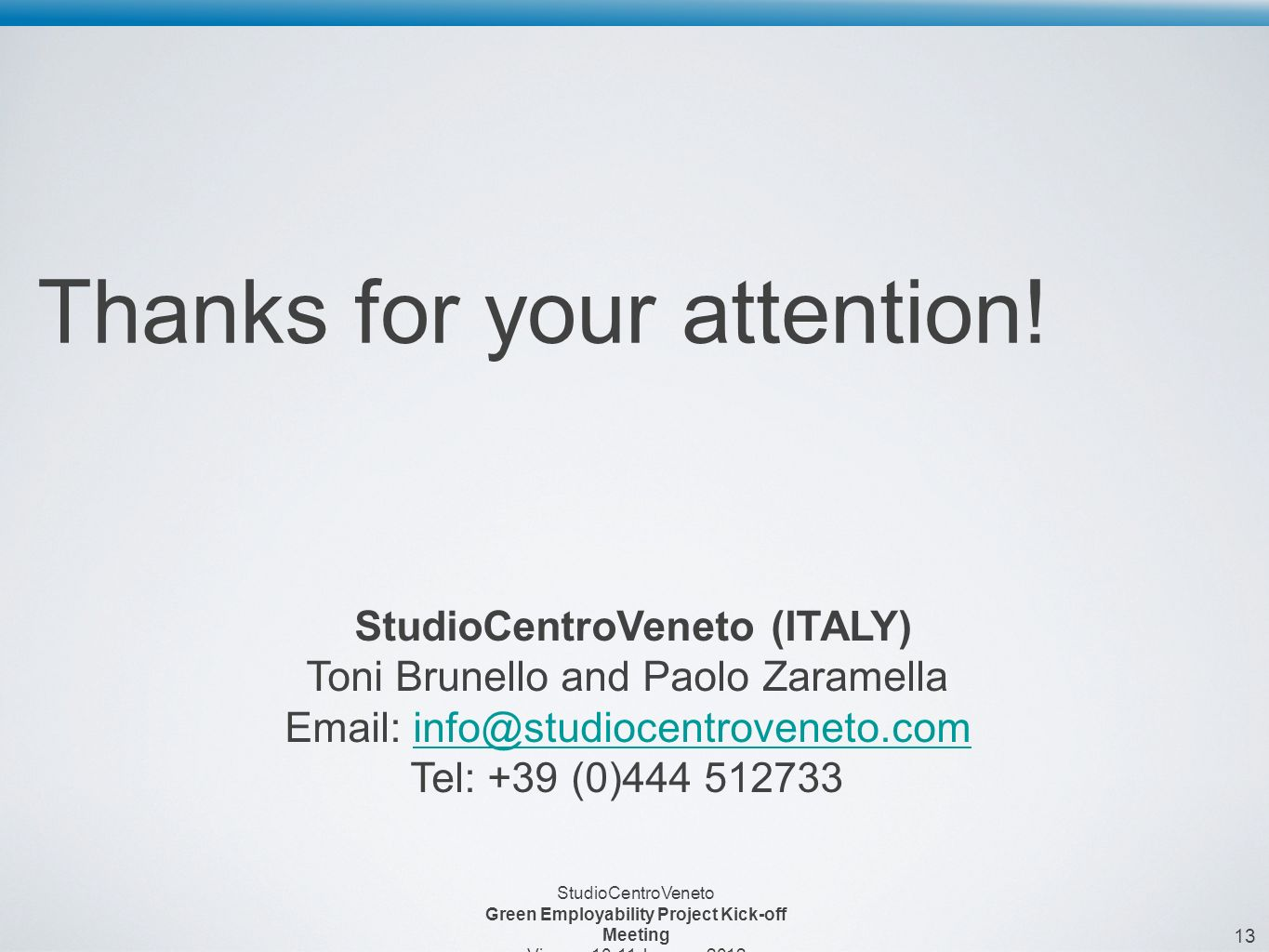 13 StudioCentroVeneto Green Employability Project Kick-off Meeting Vienna, January 2012 Thanks for your attention.