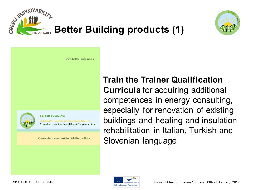 2011-1-BG1-LEO05-05046Kick-off Meeting Vienna 10th and 11th of January, 2012 Better Building products (1) Train the Trainer Qualification Curricula fo