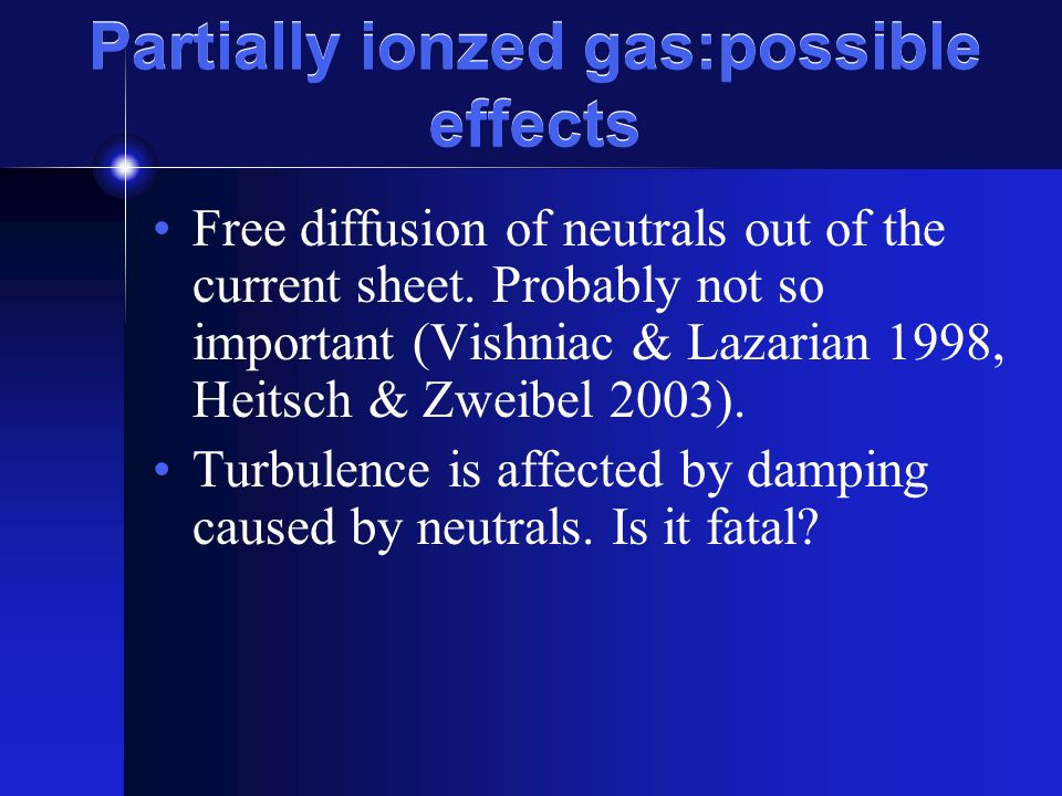 Partially ionzed gas:possible effects Free diffusion of neutrals out of the current sheet.