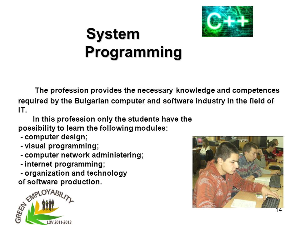 14 System Programming System Programming The profession provides the necessary knowledge and competences required by the Bulgarian computer and softwa