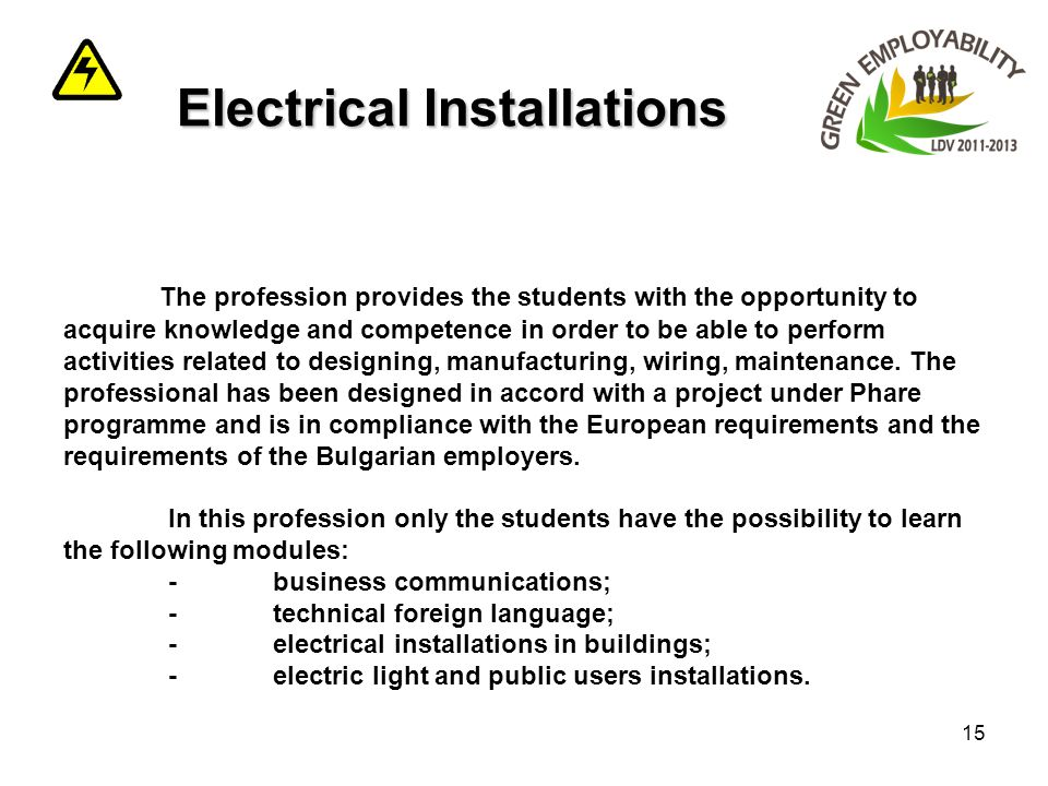 15 Electrical Installations Electrical Installations The profession provides the students with the opportunity to acquire knowledge and competence in