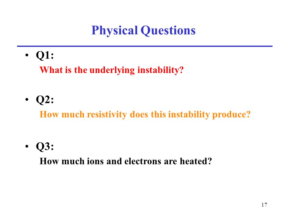 17 Physical Questions Q1: What is the underlying instability.