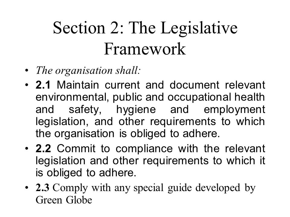 Section 2: The Legislative Framework The organisation shall: 2.1 Maintain current and document relevant environmental, public and occupational health