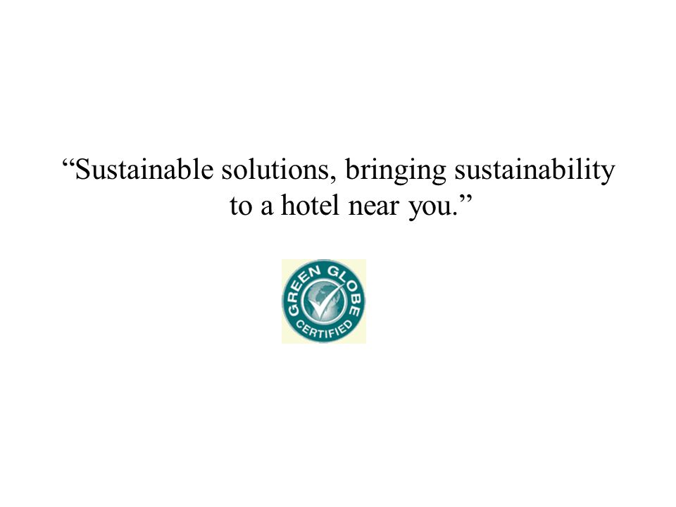 Sustainable solutions, bringing sustainability to a hotel near you.