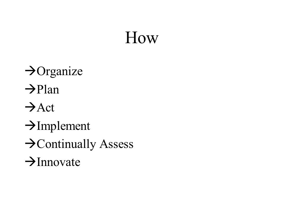 How Organize Plan Act Implement Continually Assess Innovate
