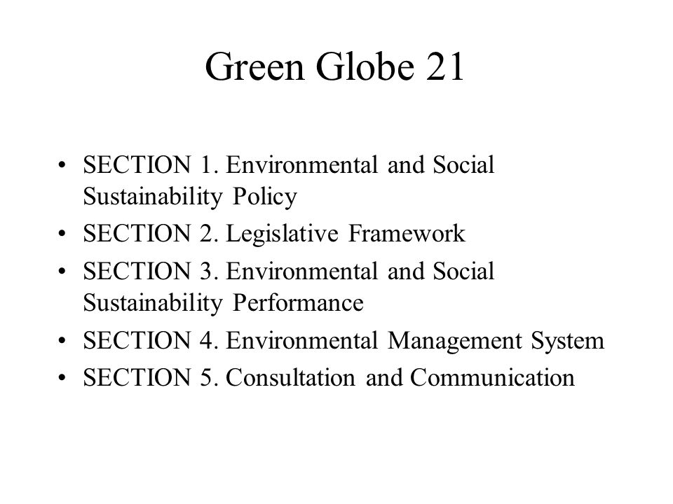 Green Globe 21 SECTION 1. Environmental and Social Sustainability Policy SECTION 2. Legislative Framework SECTION 3. Environmental and Social Sustaina