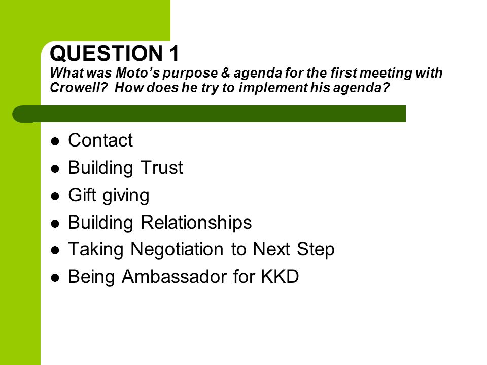 QUESTION 1 What was Motos purpose & agenda for the first meeting with Crowell? How does he try to implement his agenda? Contact Building Trust Gift gi