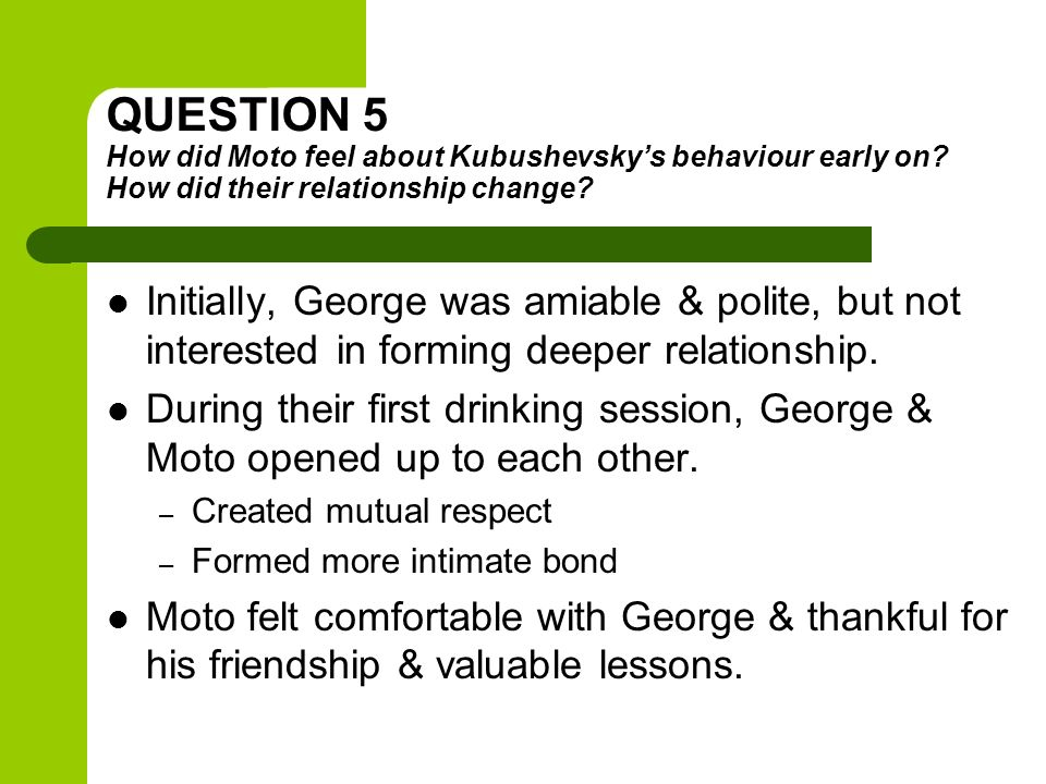 George & Motos Relationship Polite, Business-like Awkward, One-sided Friendly, Trusting, Respectful