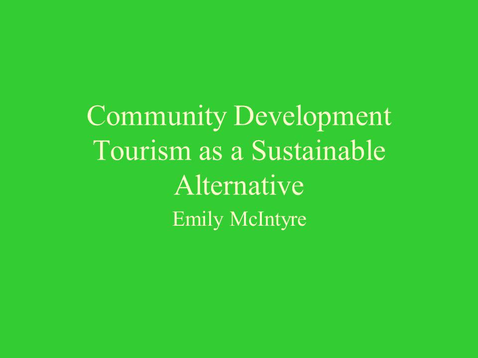 Community Development Tourism as a Sustainable Alternative Emily McIntyre