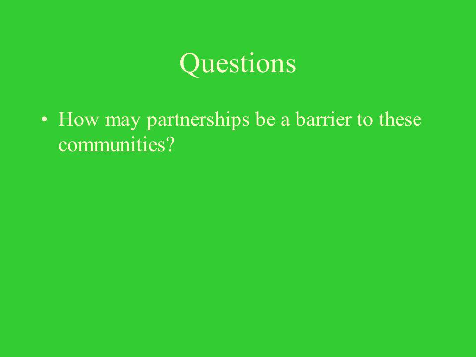 Questions How may partnerships be a barrier to these communities
