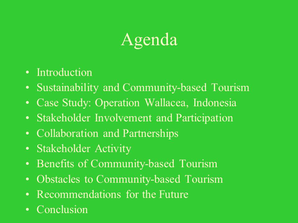 Agenda Introduction Sustainability and Community-based Tourism Case Study: Operation Wallacea, Indonesia Stakeholder Involvement and Participation Collaboration and Partnerships Stakeholder Activity Benefits of Community-based Tourism Obstacles to Community-based Tourism Recommendations for the Future Conclusion