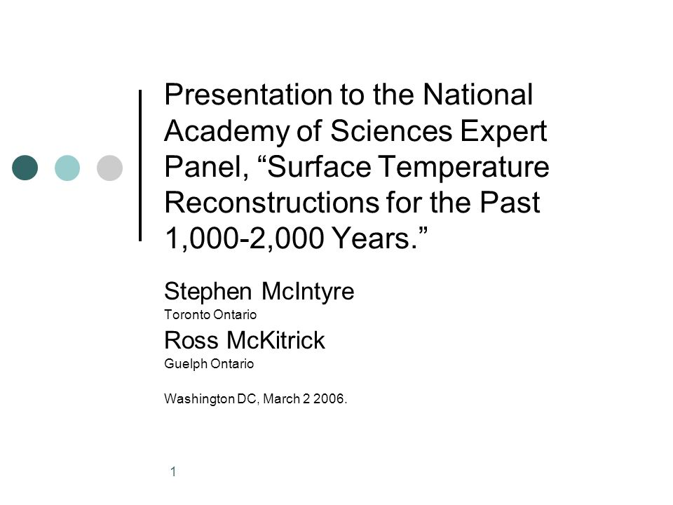 1 Presentation to the National Academy of Sciences Expert Panel, Surface Temperature Reconstructions for the Past 1,000-2,000 Years. Stephen McIntyre