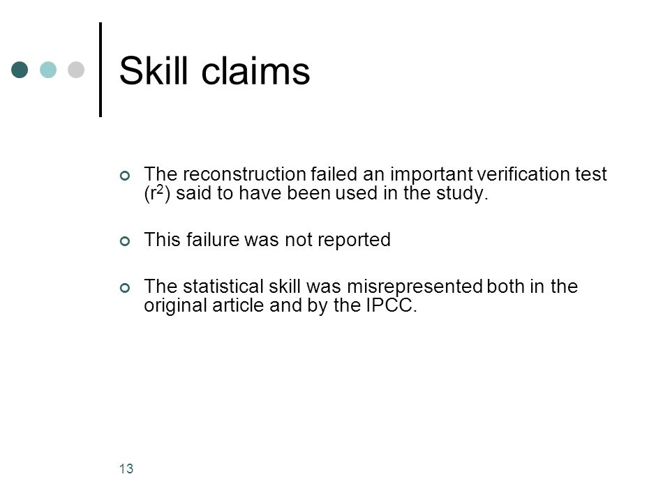 13 Skill claims The reconstruction failed an important verification test (r 2 ) said to have been used in the study.