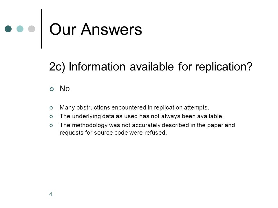 4 Our Answers 2c) Information available for replication? No. Many obstructions encountered in replication attempts. The underlying data as used has no